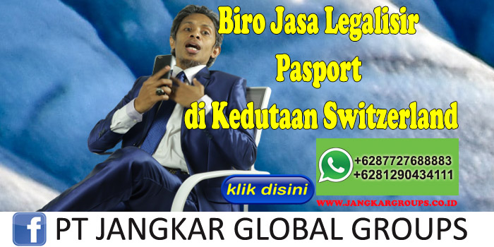 Biro Jasa Legalisir Pasport di Kedutaan Switzerland