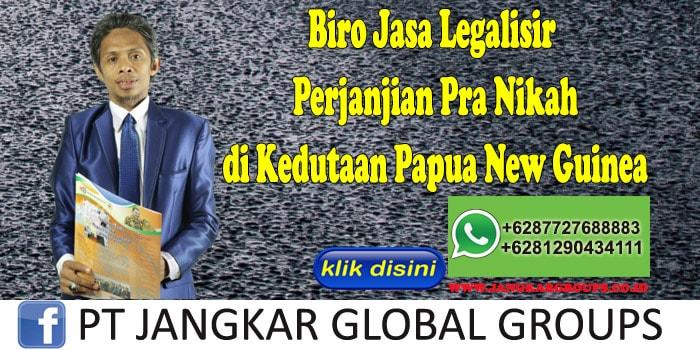 Biro Jasa Legalisir Perjanjian Pra Nikah di Kedutaan Papua New Guinea