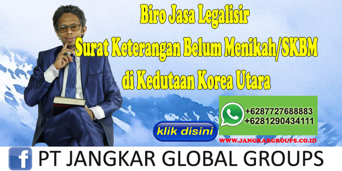 Biro Jasa Legalisir Surat Keterangan Belum Menikah SKBM di Kedutaan Korea Utara
