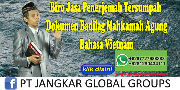 Biro Jasa Penerjemah Tersumpah Dokumen Badilag Mahkamah Agung Bahasa Vietnam