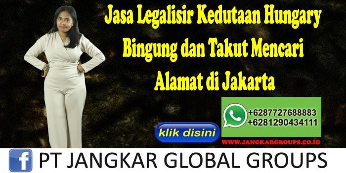 Jasa Legalisir Kedutaan Hungary Bingung dan Takut Mencari Alamat di Jakarta