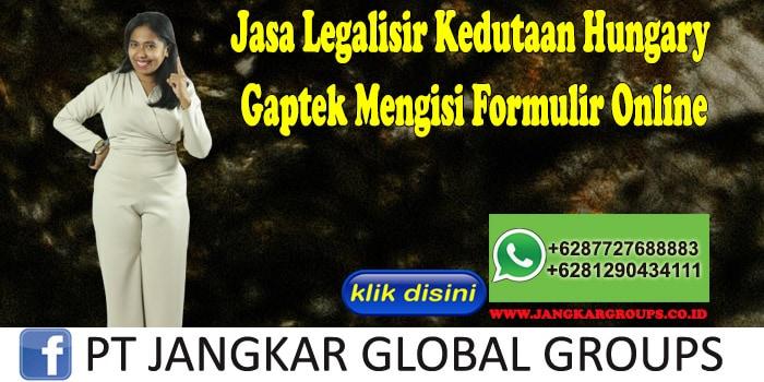 Jasa Legalisir Kedutaan Hungary Gaptek Mengisi Formulir Online