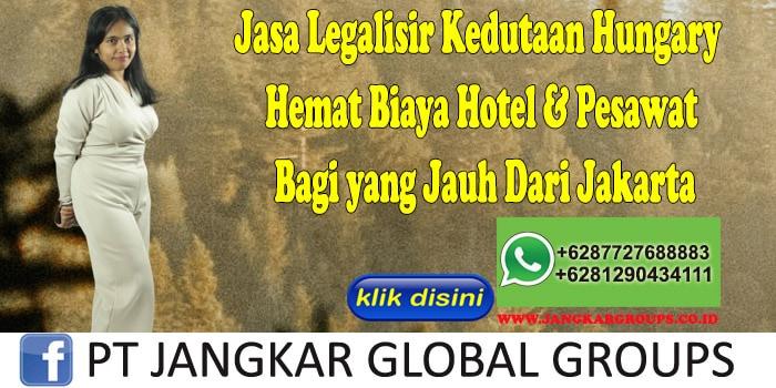 Jasa Legalisir Kedutaan Hungary Hemat Biaya Hotel & Pesawat Bagi yang Jauh Dari Jakarta