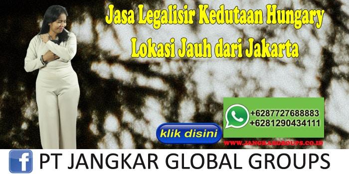 Jasa Legalisir Kedutaan Hungary Lokasi Jauh dari Jakarta