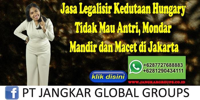 Jasa Legalisir Kedutaan Hungary Tidak Mau Antri, Mondar Mandir dan Macet di Jakarta