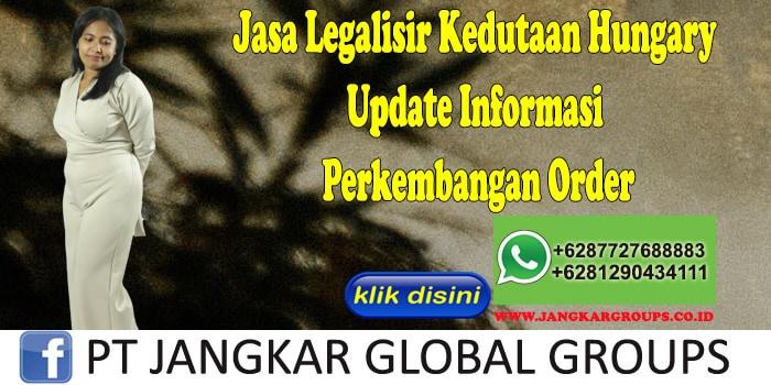 Jasa Legalisir Kedutaan Hungary Update Informasi Perkembangan Order