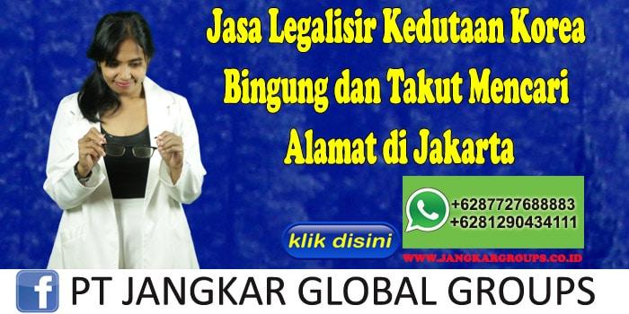 Jasa Legalisir Kedutaan Korea Bingung dan Takut Mencari Alamat di Jakarta