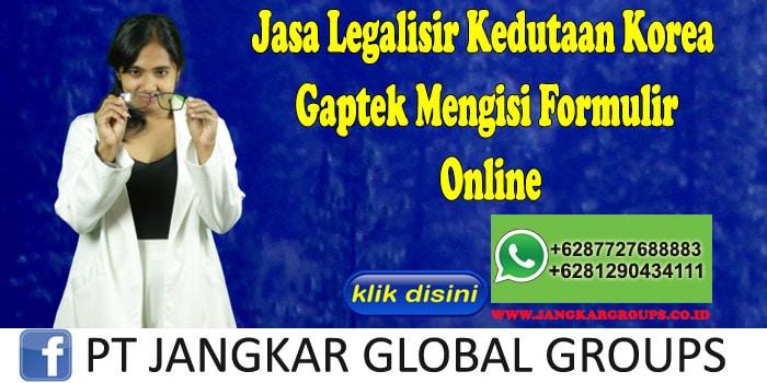 Jasa Legalisir Kedutaan Korea Gaptek Mengisi Formulir Online