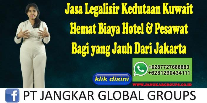 Jasa Legalisir Kedutaan Kuwait Hemat Biaya Hotel & Pesawat Bagi yang Jauh Dari Jakarta