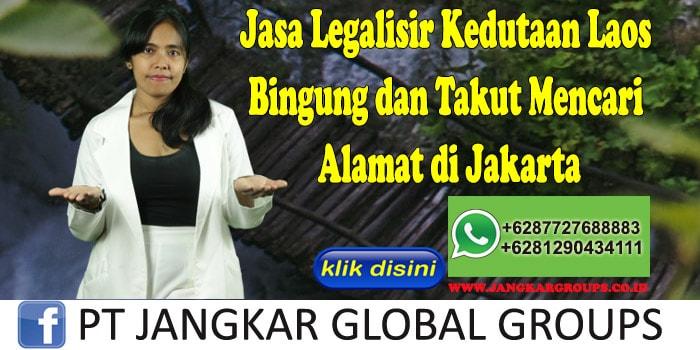 Jasa Legalisir Kedutaan Laos Bingung dan Takut Mencari Alamat di Jakarta