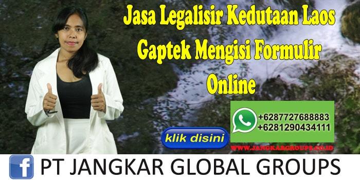 Jasa Legalisir Kedutaan Laos Gaptek Mengisi Formulir Online