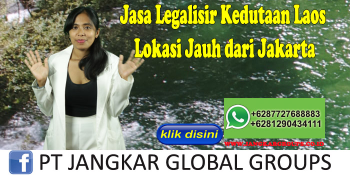 Jasa Legalisir Kedutaan Laos Lokasi Jauh dari Jakarta