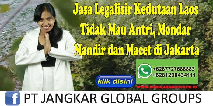 Jasa Legalisir Kedutaan Laos Tidak Mau Antri, Mondar Mandir dan Macet di Jakarta