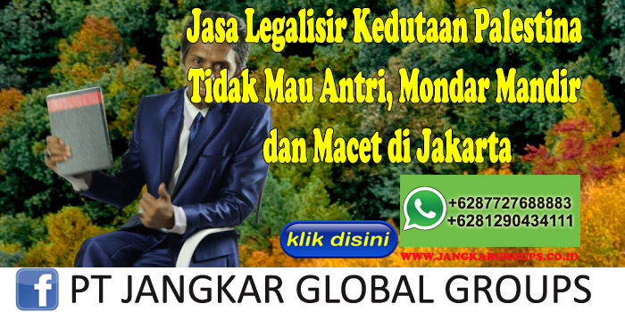 Jasa Legalisir Kedutaan Palestina Tidak Mau Antri, Mondar Mandir dan Macet di Jakarta