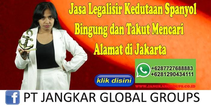 Jasa Legalisir Kedutaan Spanyol Bingung dan Takut Mencari Alamat di Jakarta