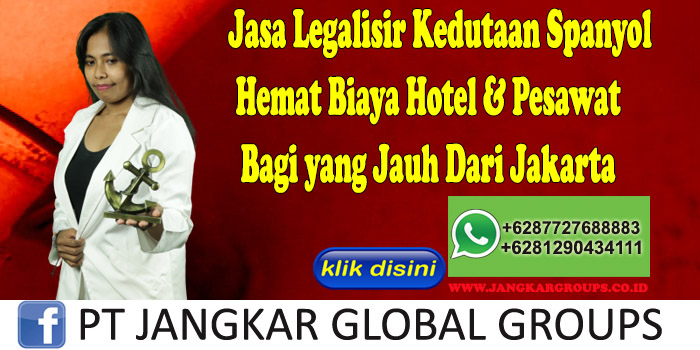Jasa Legalisir Kedutaan Spanyol Hemat Biaya Hotel & Pesawat Bagi yang Jauh Dari Jakarta
