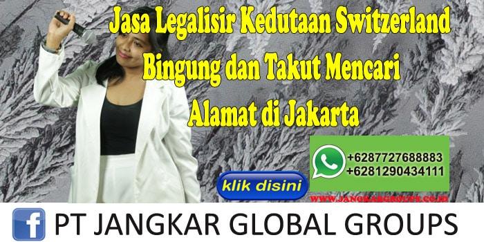 Jasa Legalisir Kedutaan Switzerland Bingung dan Takut Mencari Alamat di Jakarta