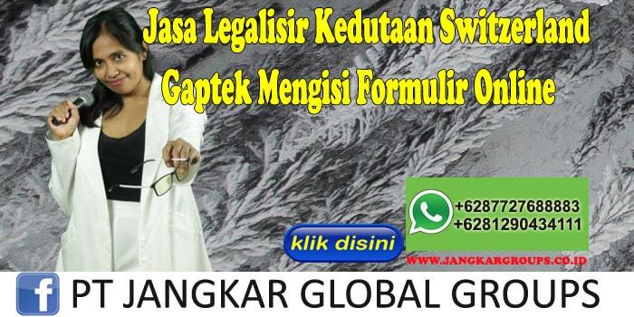 Jasa Legalisir Kedutaan Switzerland Gaptek Mengisi Formulir Online