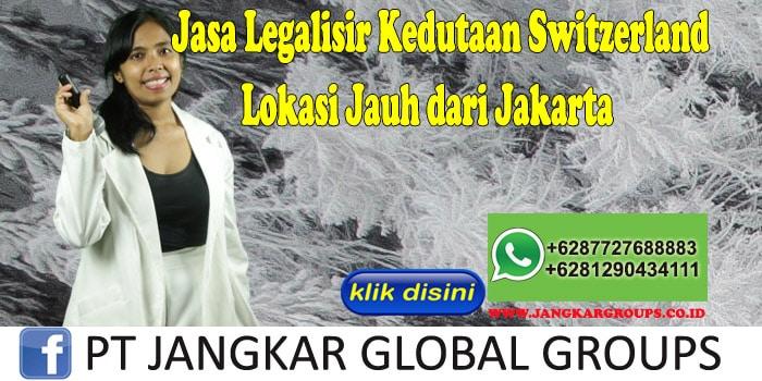 Jasa Legalisir Kedutaan Switzerland Lokasi Jauh dari Jakarta