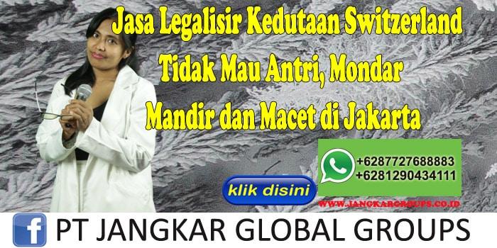 Jasa Legalisir Kedutaan Switzerland Tidak Mau Antri, Mondar Mandir dan Macet di Jakarta