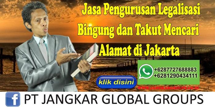 Jasa Pengurusan Legalisasi Bingung dan Takut Mencari Alamat di Jakarta