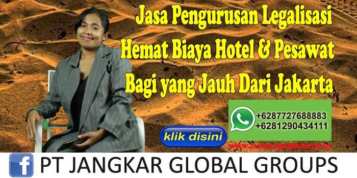 Jasa Pengurusan Legalisasi Hemat Biaya Hotel & Pesawat Bagi yang Jauh Dari Jakarta