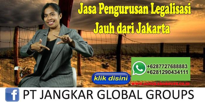 Jasa Pengurusan Legalisasi Jauh dari Jakarta