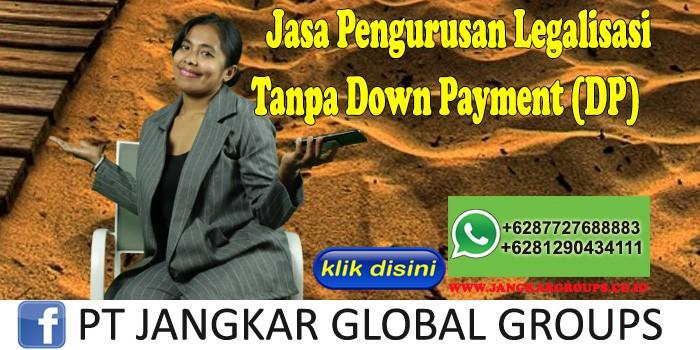 Jasa Pengurusan Legalisasi Tanpa Down Payment (DP)