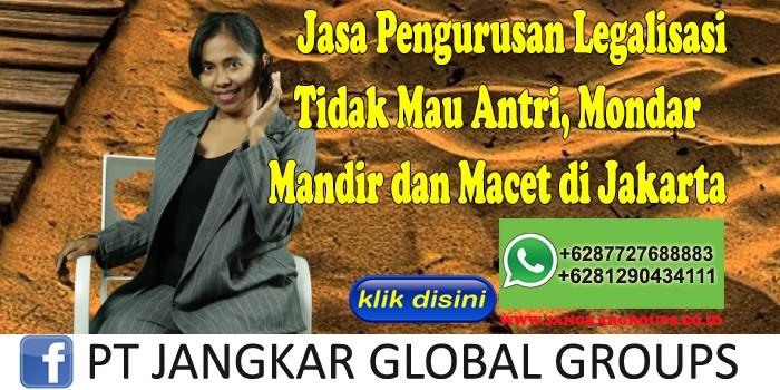 Jasa Pengurusan Legalisasi Tidak Mau Antri, Mondar Mandir dan Macet di Jakarta