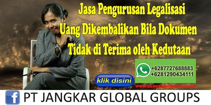 Jasa Pengurusan Legalisasi Uang Dikembalikan Bila Dokumen Tidak di Terima oleh Kedutaan