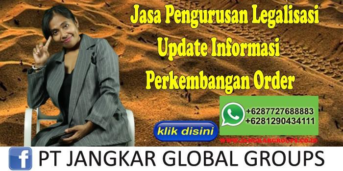 Jasa Pengurusan Legalisasi Update Informasi Perkembangan Order