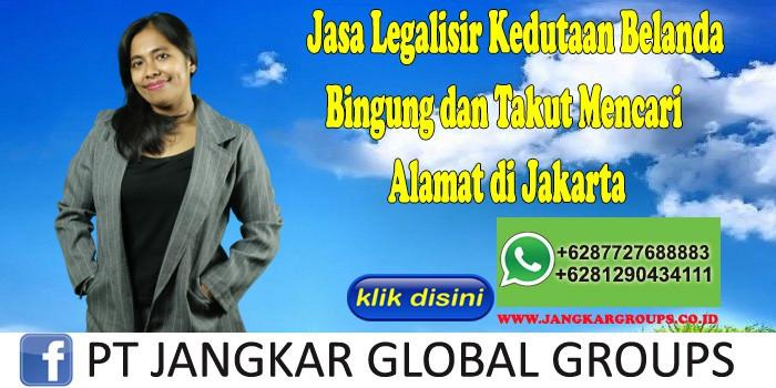 Jasa Legalisir Kedutaan Belanda Bingung dan Takut Mencari Alamat di Jakarta