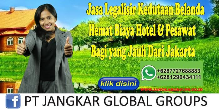 Jasa Legalisir Kedutaan Belanda Hemat Biaya Hotel & Pesawat Bagi yang Jauh Dari Jakarta