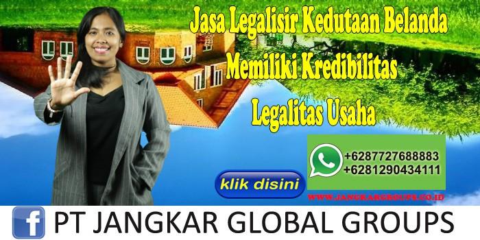 Jasa Legalisir Kedutaan Belanda Memiliki Kredibilitas Legalitas Usaha