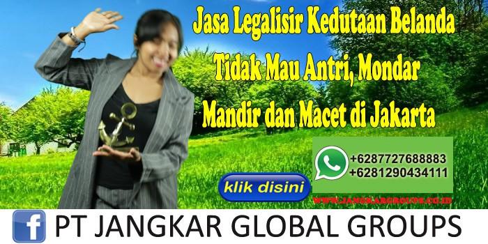 Jasa Legalisir Kedutaan Belanda Tidak Mau Antri, Mondar Mandir dan Macet di Jakarta