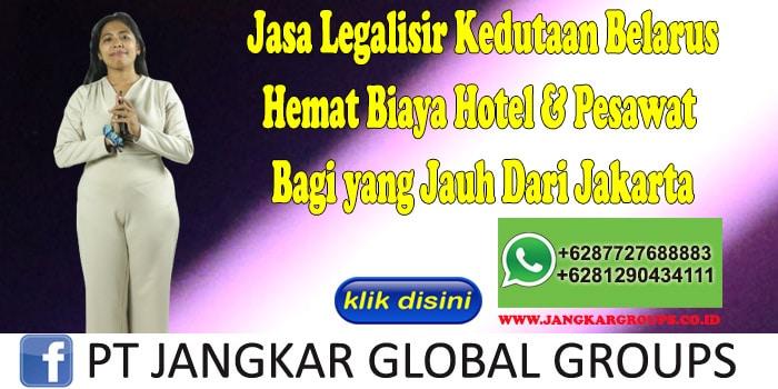 Jasa Legalisir Kedutaan Belarus Hemat Biaya Hotel & Pesawat Bagi yang Jauh Dari Jakarta