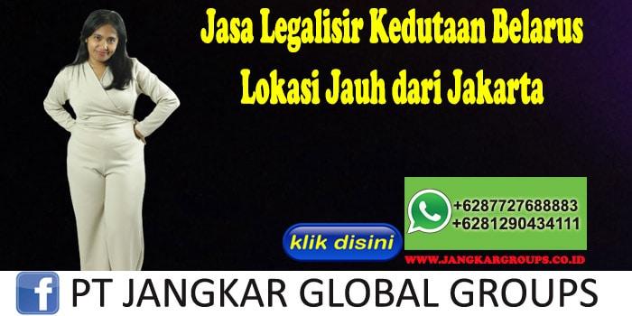 Jasa Legalisir Kedutaan Belarus Lokasi Jauh dari Jakarta