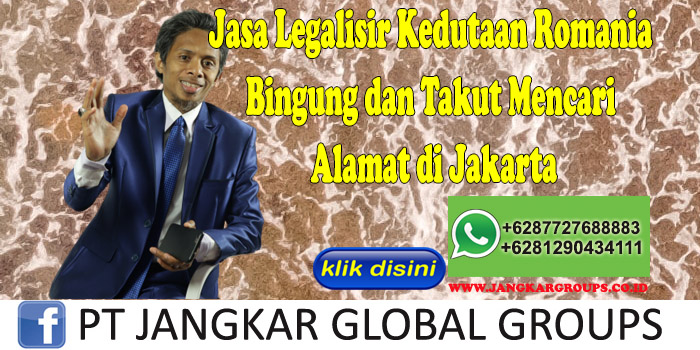 Jasa Legalisir Kedutaan Romania Bingung dan Takut Mencari Alamat di Jakarta