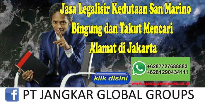 Jasa Legalisir Kedutaan San Marino Bingung dan Takut Mencari Alamat di Jakarta
