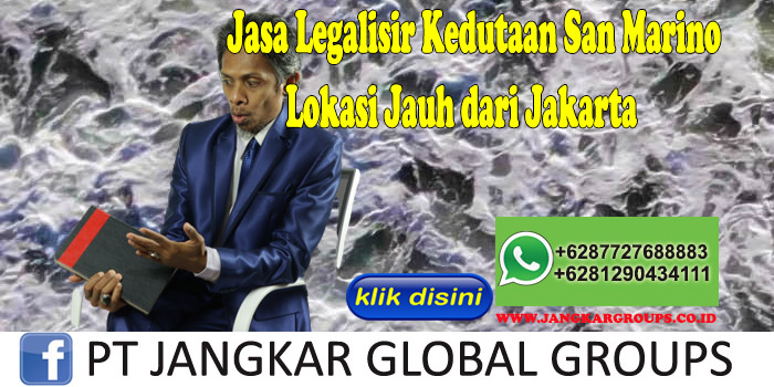 Jasa Legalisir Kedutaan San Marino Lokasi Jauh dari Jakarta