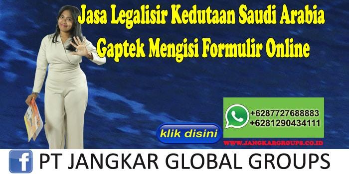Jasa Legalisir Kedutaan Saudi Arabia Gaptek Mengisi Formulir Online