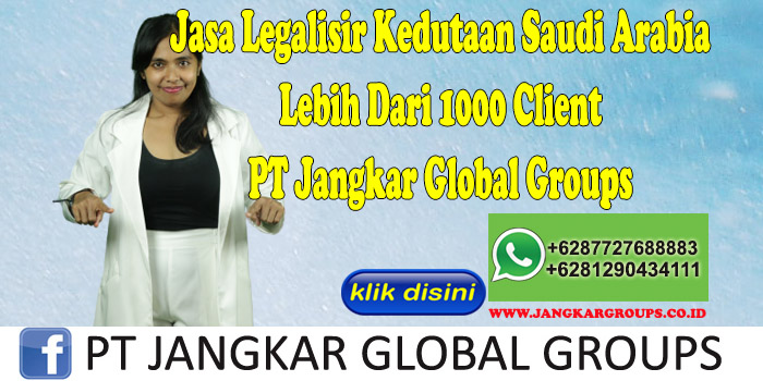 Jasa Legalisir Kedutaan Saudi Arabia Lebih Dari 1000 Client PT Jangkar Global Groups