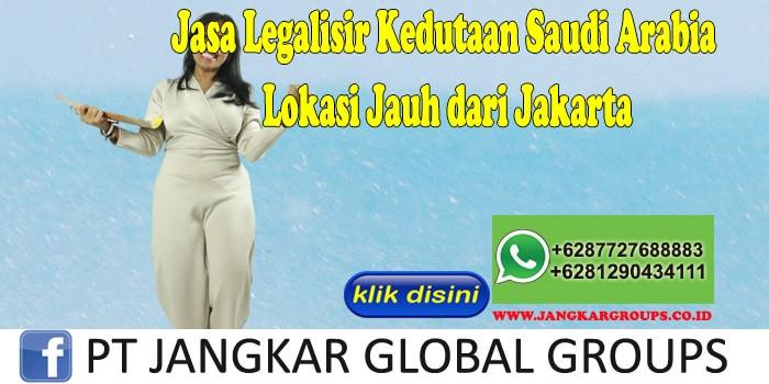 Jasa Legalisir Kedutaan Saudi Arabia Lokasi Jauh dari Jakarta