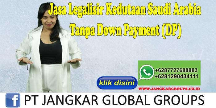 Jasa Legalisir Kedutaan Saudi Arabia Tanpa Down Payment (DP)