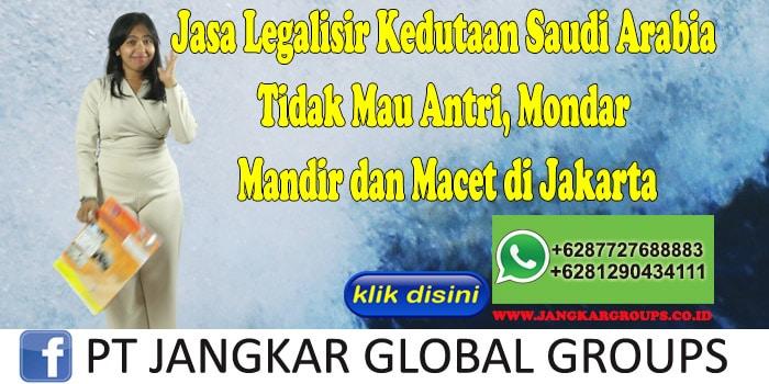Jasa Legalisir Kedutaan Saudi Arabia Tidak Mau Antri, Mondar Mandir dan Macet di Jakarta