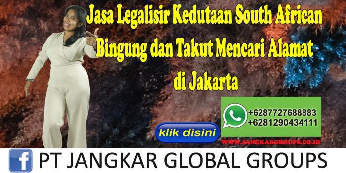 Jasa Legalisir Kedutaan South African Bingung dan Takut Mencari Alamat di Jakarta