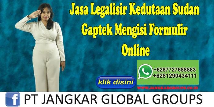 Jasa Legalisir Kedutaan Sudan Gaptek Mengisi Formulir Online