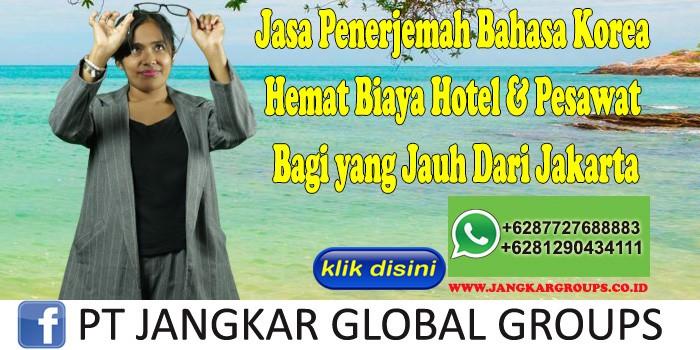 Jasa Penerjemah Bahasa Korea Hemat Biaya Hotel & Pesawat Bagi yang Jauh Dari Jakarta