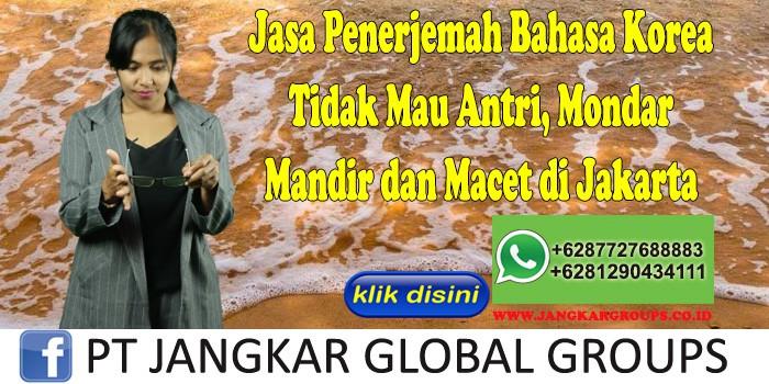 Jasa Penerjemah Bahasa Korea Tidak Mau Antri, Mondar Mandir dan Macet di Jakarta