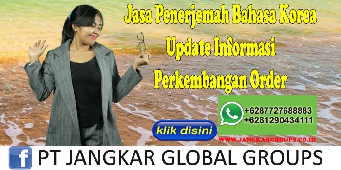 Jasa Penerjemah Bahasa Korea Update Informasi Perkembangan Order